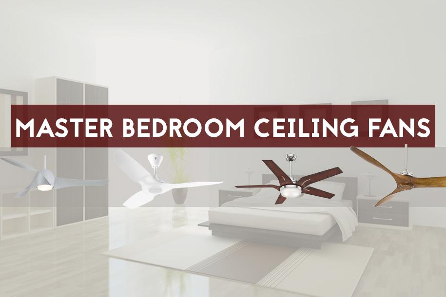 5 Best Master Bedroom Ceiling Fans For Larger Bedrooms