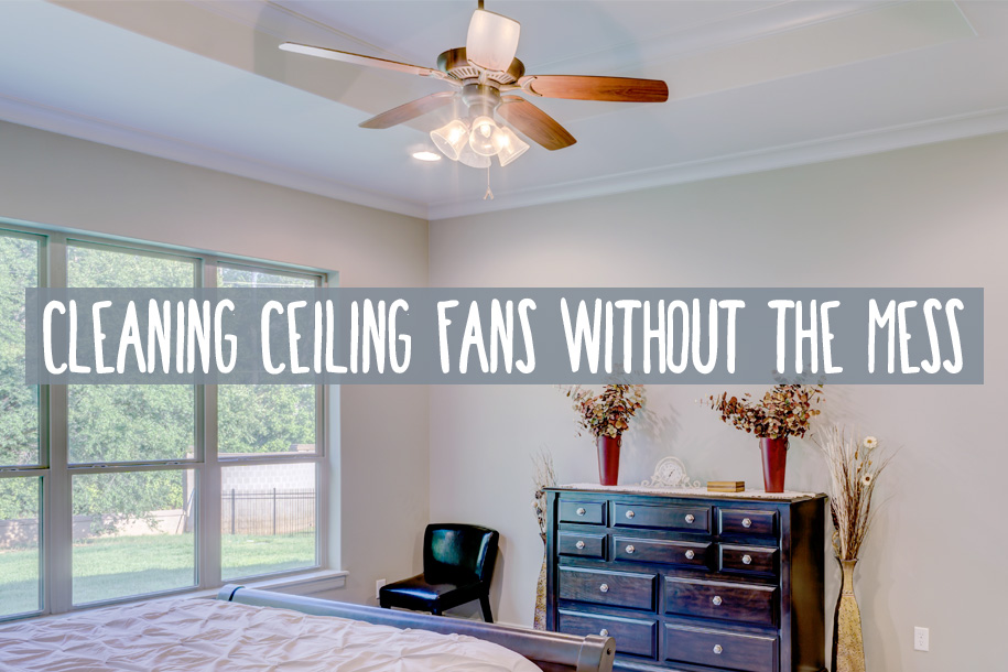 how-to-clean-ceiling-fans-without-getting-dust-everywhere.jpg