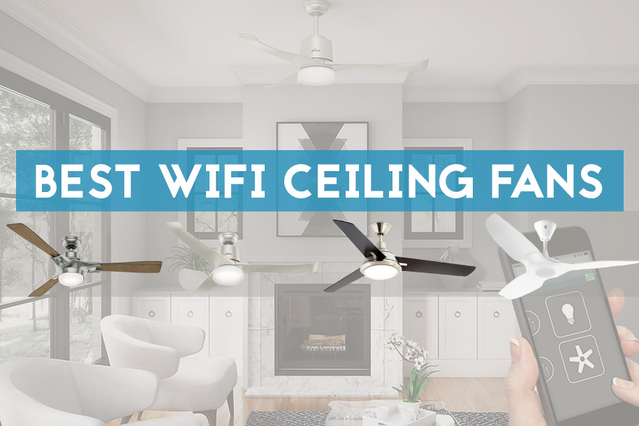 Who Makes The Best Wifi Ceiling Fan? Our Top 5 Picks.