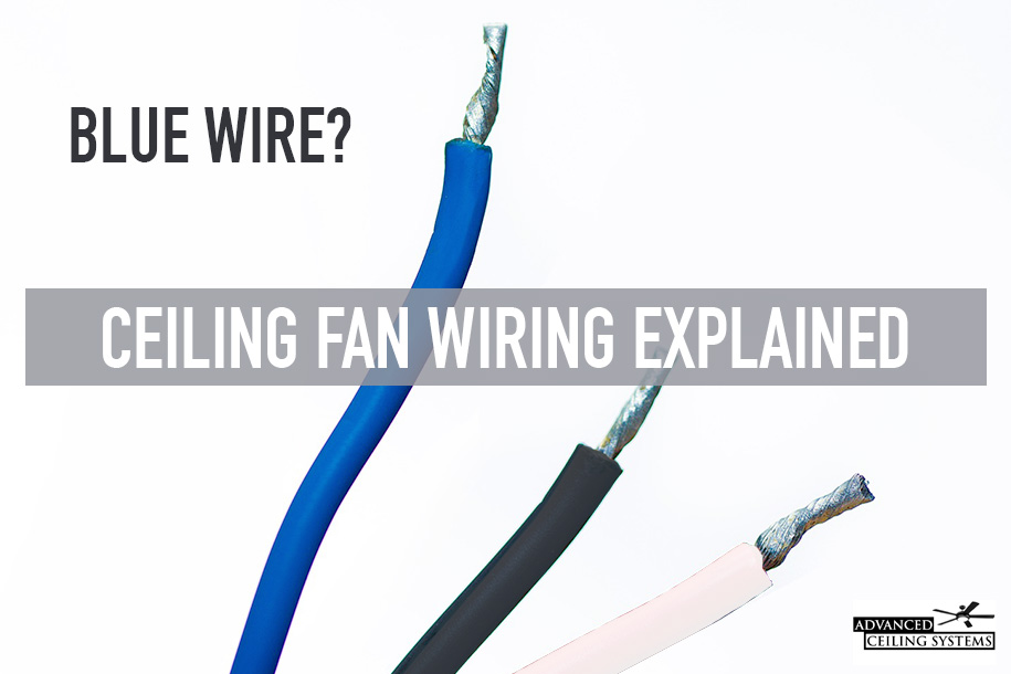 What is the blue wire on a ceiling fan? Ceiling Fan Wiring Explained —  Advanced Ceiling SystemsAdvanced Ceiling Systems