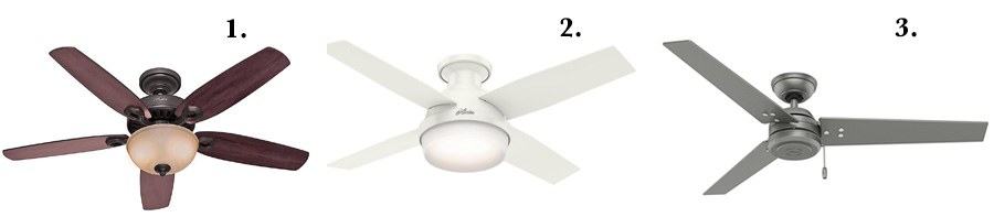 1. Hunter Builder Deluxe  2. Hunter Dempsey Low Profile  3. Hunter Cassius Ceiling Fan