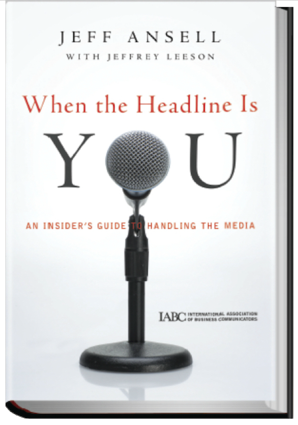 When the Headline is YOU: An Insider's Guide to Handling the Media - Jeff's Amazon PR bestseller book
