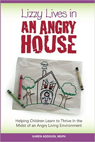 Lizzy Lives in An Angry House - Helping Children Learn to Thrive In the Midst of an Angry Living Environment