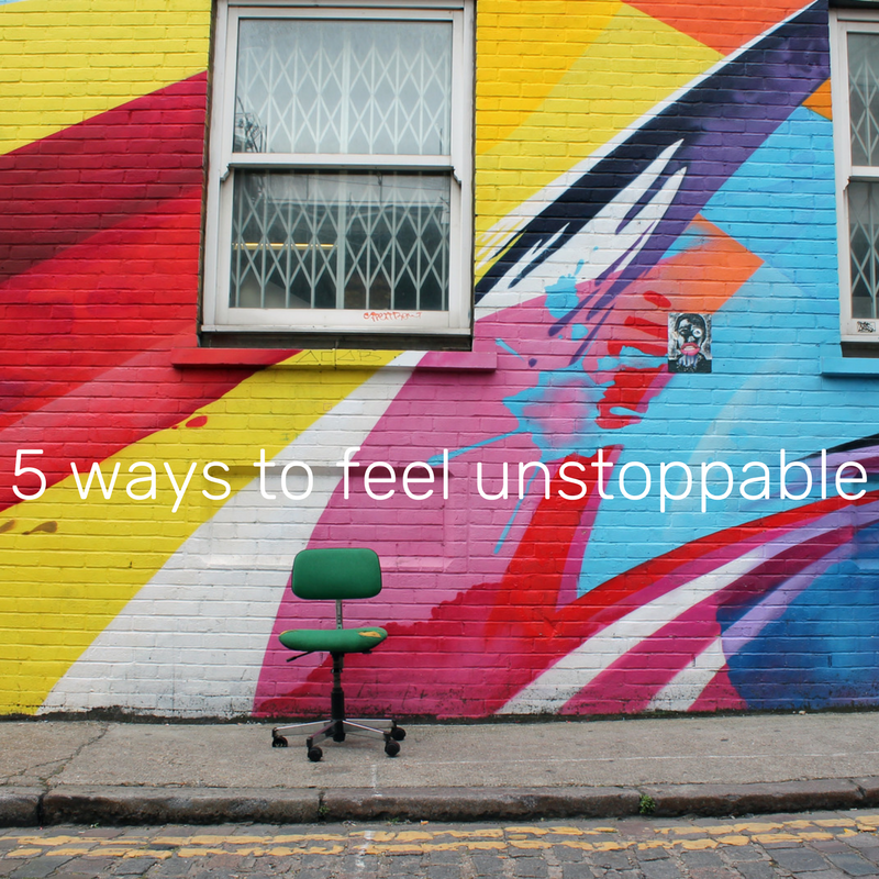 5 ways to feel unstoppable.png