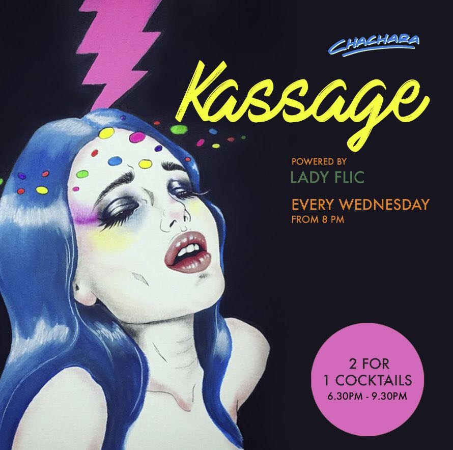 KASSAGE - Every WEDNESDAY at Chachara.Beats powered by the power woman herself - LADY FLIC Around the world and back - organic, electronic and beyond 8PM - 1AM2 for 1 cocktails from 630PM - 930PM