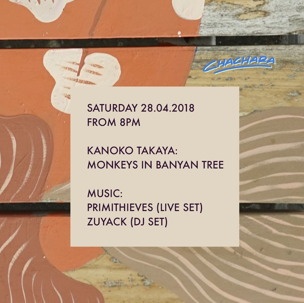KANOKO TAKAYA: Monkeys in Banyan Tree - Exhibiting for the first time in Chachara, Kanoko TAKAYA with a solo exhibition.Beats from 8pm.