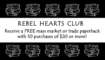 Rebel hearts club - In gratitude for your support, Rebel Heart Books offers a frequent buyer program: The Rebel Hearts Club. Pick up a punch card and get a punch every time you spend $20. Collect 10 punches and receive a free mass market or trade paperback book of your choice! Ask about The Rebel Hearts Club the next time you're in the store!