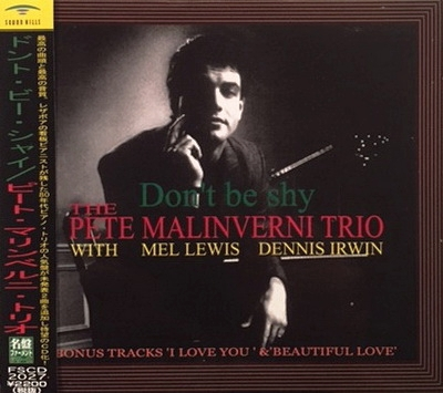don't be shy - For his first recording, Pete chose the best, working with Dennis Irwin, bs and Mel Lewis, dms. Available here in CD form as re-released in Japan, there are still a handful of copies of the original LP vinyl available at a special price. Write to Pete for information on that.Recorded at Van Gelder Studios