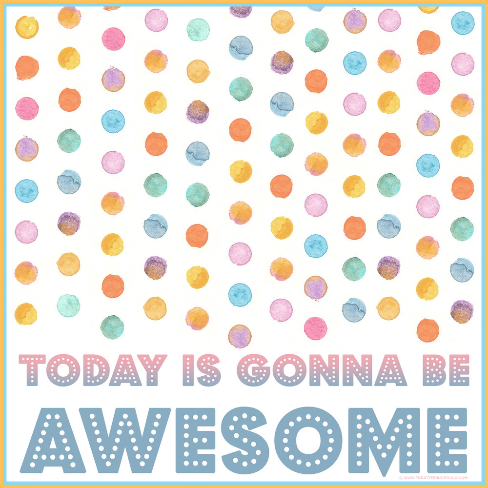 today is awesome 10x10.jpg