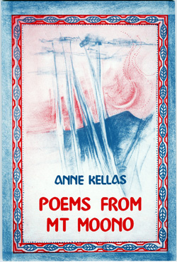"Poems from Mt Moono  - ISBN 0620140119Hippogriff Press, 1989Amazon https://www.amazon.com/Poems-Mt-Moono-Anne-Kellas/dp/0620140119""Courage comes across as the true subject of her writing ... (Her poems) help us to identify the violence which permeates our lives in so many subtle and unsubtle forms. They show us strategies for survival"" (Robert Berold)."