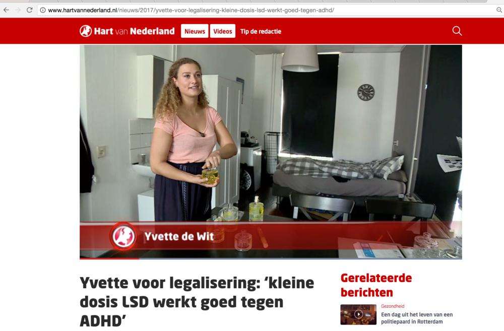 Hart van Nederland,nieuws item 6u nieuws    http://www.hartvannederland.nl/nieuws/2017/yvette-voor-legalisering-kleine-dosis-lsd-werkt-goed-tegen-adhd/