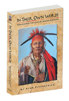 In Their Own Words     Native-American Voices from the American Revolution  by Alan Fitzpatrick  $19.95, plus shipping and handling ISBN 978-0-615-29758-3