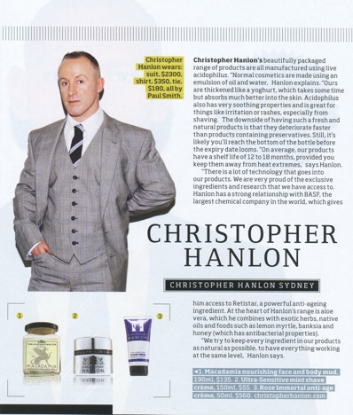 "CHRISTOPHER HANLON® DRESSED BY ICONIC BRITISH DESIGNER PAUL SMITH.  ABOVE: From the Hanlon® archives, GQ Australia features Christopher Hanlon® in their exclusive exposé on the biggest guns in the multimillion dollar Australian Male Grooming Market. Fashion Editor LIVIA TASSANYI (thanks Livia :-) writes ""I feel a sense of pride seeing brands I covered long ago now competing on the world stage"". (Feb/March 2010 pages 19, 26, 81 + 82)"