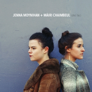ONE TWO - JENNA MOYNIHAN & MAIRI CHAIMBEUL  Released 2017