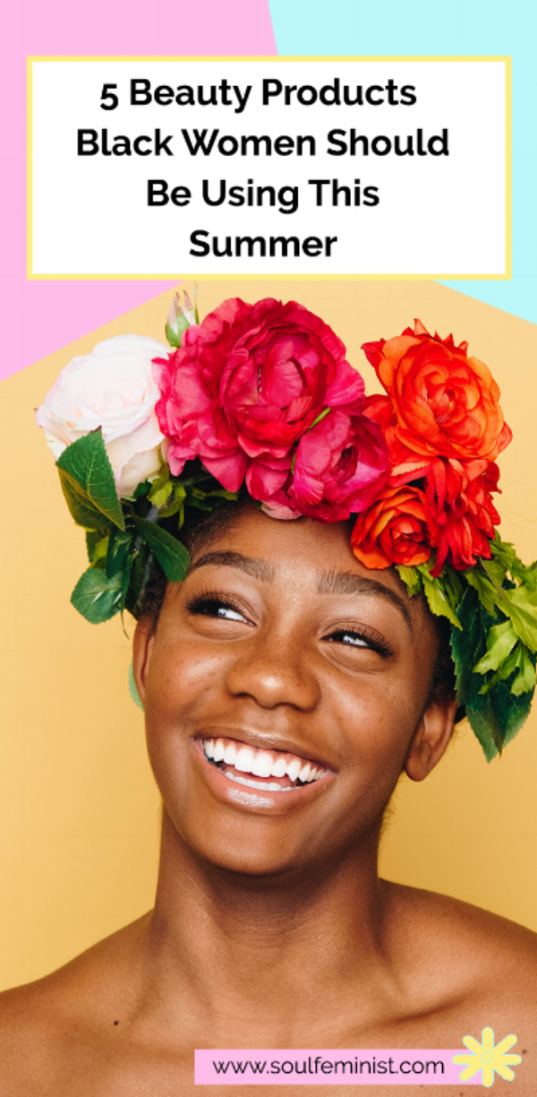 5 Beauty Products Black Women Should Be Using This Summer