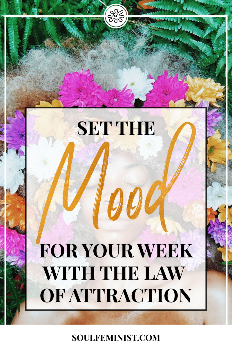 SET-THE-MOOD-FOR-THE-WEEK-WITH-THE-LAW-OF-ATTRACTION.jpg