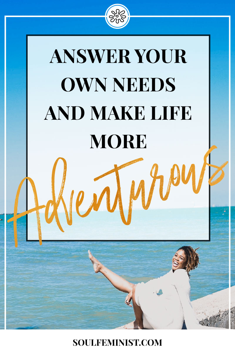 ANSWER-YOUR-OWN-NEEDS-AND-MAKE-LIFE-MORE-ADVENTUROUS-PIN.jpg