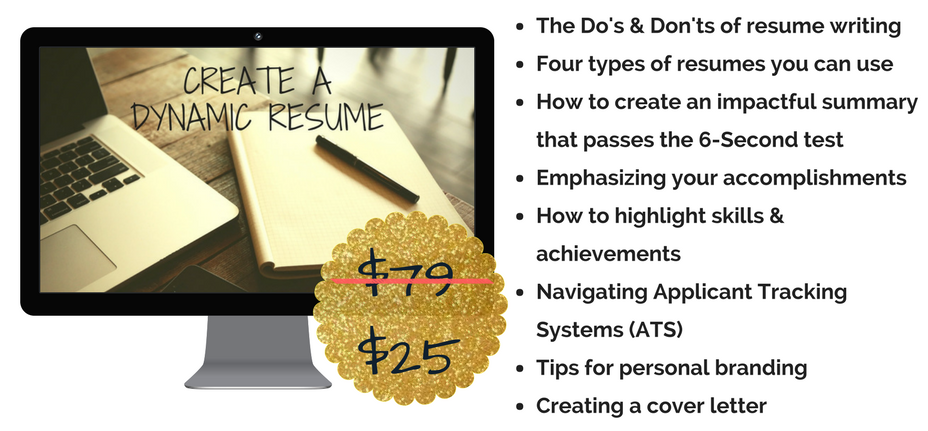 IN THIS 35 MINUTE MODULE YOU WILL LEARN_The do's & don'ts of resume writingFour types of resumes you can use (Traditional, Skills Based, Combined or Infographic)How to create an impactful summary that passes the 6-Se (3).png