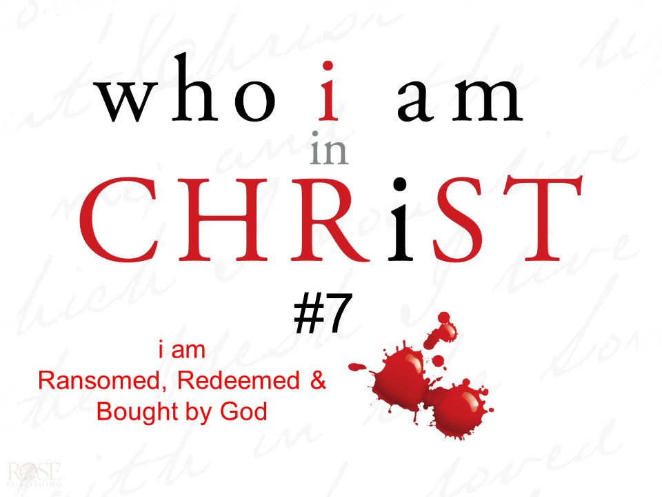 7 - i am Ransomed, Redeemed & Bought by God.png