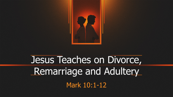 Jesus Teaches on Divorce, Remarriage, and Adultery
