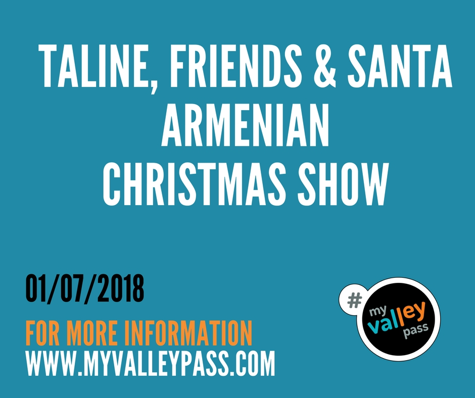 Taline, Friends & Santa Armenian Christmas Show  - Date: January 7, 2018City: GlendaleAdmission: $18-$37Times: 5:00pmWebsite: Click Here