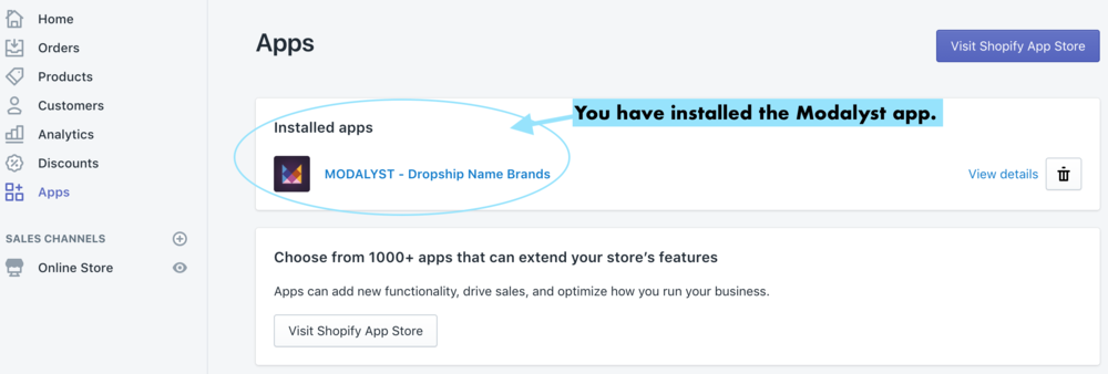You have installed the Modalyst app now. You can go to the Shopify App Store and install more apps for your store.