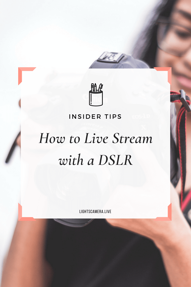 How To Use A DSLR Camera to Make Your Live Video Magical — Lights
