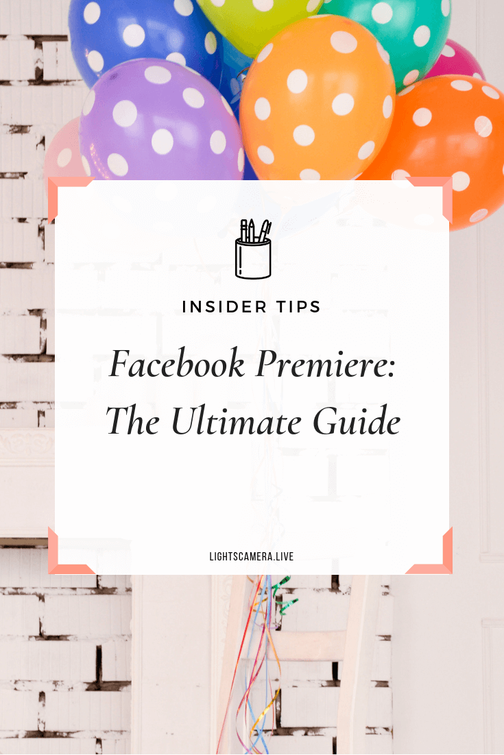 How to Use Facebook Premiere: The Ultimate Guide — Lights, Camera, Live®