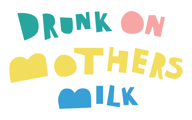 Drunk on Mothers Milk