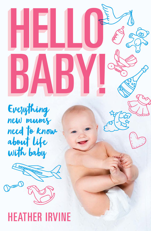 Hello Baby!  uncovers all the myths of perfection new mums see on social media and provides down-to-earth, no nonsense advice about everything you need to know about your baby's first year.  With casual style and a hilarious sense of humour, Heather Irvine, a psychologist and mother who works with new mums every day, acts as the friend sitting across from you in a cafe who always understands, constantly reassures, gives you the best practical pointers and shares her muffin with you.   Hello Baby!  is packed full of the latest information on issues that affect modern Australian mums, including:     What a mother needs to know about herself in the first few months   How to get your baby sleeping soundly   Essential tips to boost your feel-good factor   De-stress techniques like meditation and mindfulness   Managing those really dark days   Tips for bonding with your baby   Coping with mother-in-laws and post-baby friendship fluctuations   Getting the zing back into your relationship   Returning to work   Navigating social media as a new mum   Buy the book here.