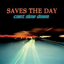 220px-Saves_the_Day_-_Can't_Slow_Down_cover.jpg