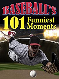Baseball's 101 Funniest Moments -