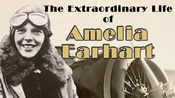 The Extraordinary Life of Amelia Earhart -