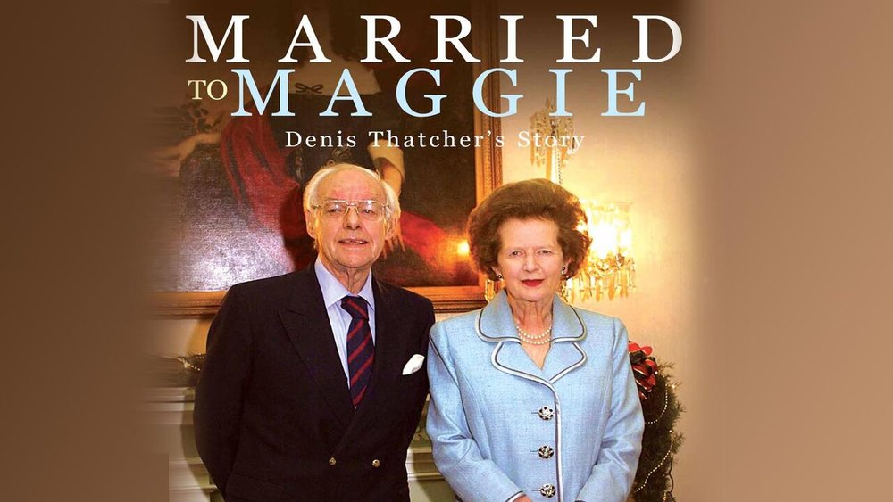 Married to Maggie: The Denis and Margaret Thatcher Story -