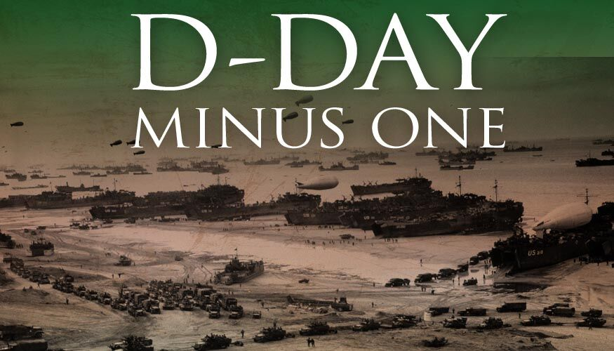 D-Day Minus One -