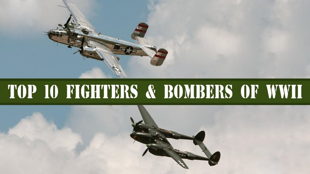 Top 10 Fighters and Bombers of WWII  -