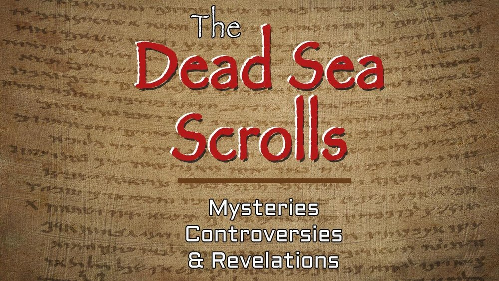 The Dead Sea Scrolls: Mysteries, Controversies, Revelations -