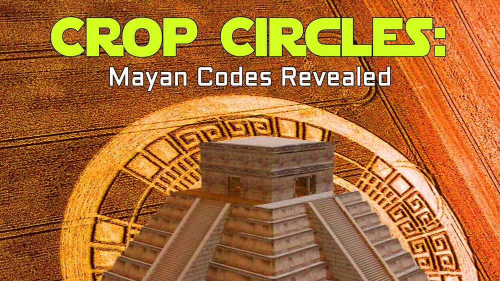 Crop Circles: The Mayan Codes Revealed -