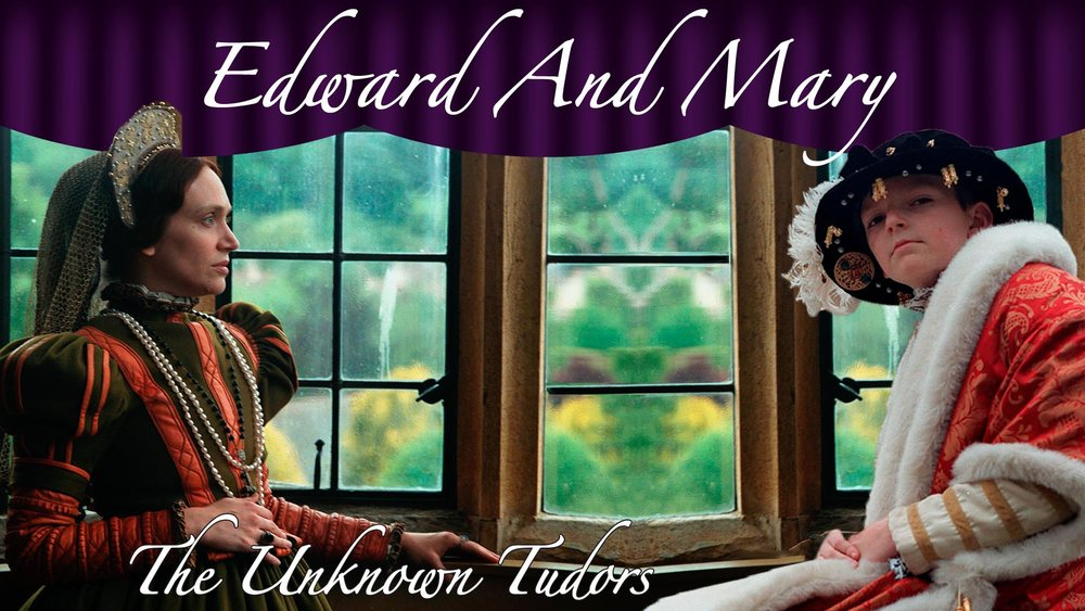 Edward and Mary: The Unknown Tudors -