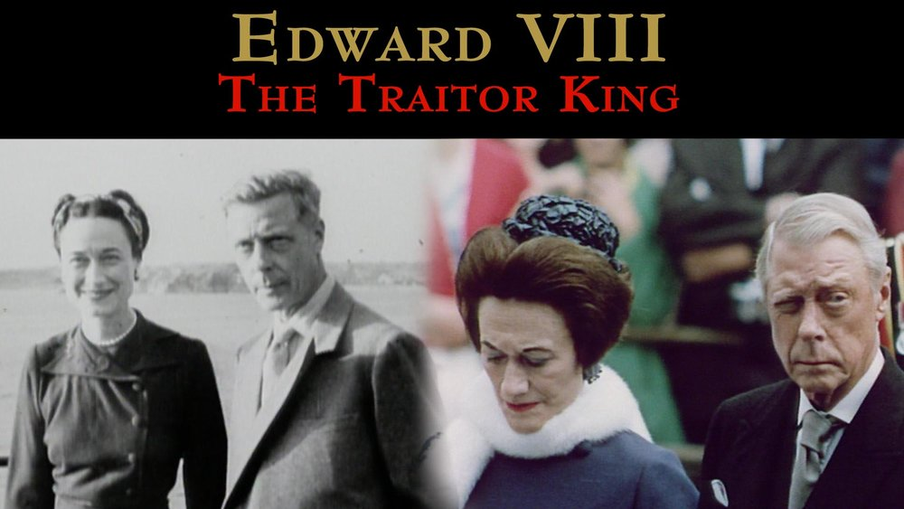 Edward VIII: The Traitor King -