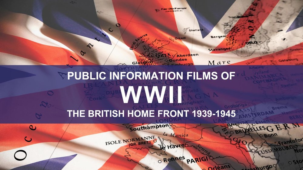 Public Information Films Of WWII: The British Home Front 1939 - 1945 -