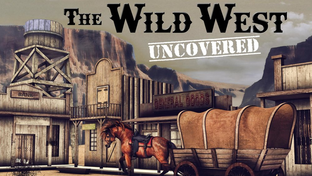The Wild West Uncovered -