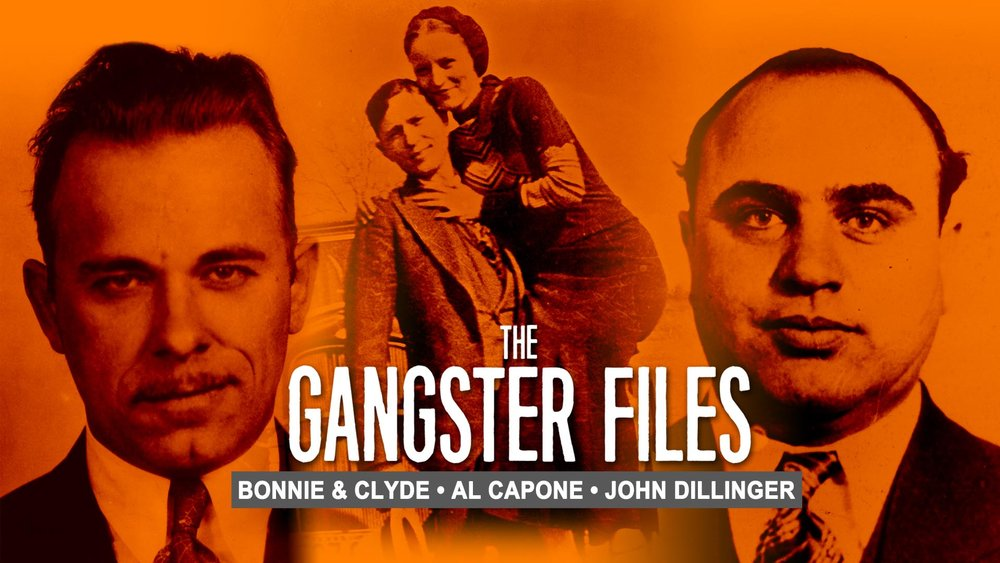 The Gangster Files: Bonnie & Clyde, Al Capone, John Dillinger -