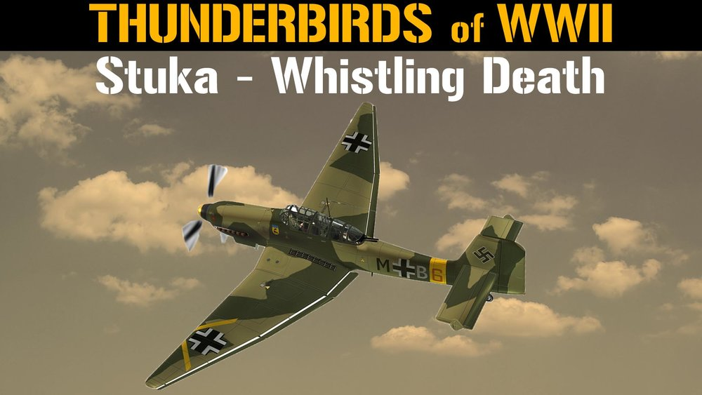 Thunderbirds of WWII: Stuka - Whistling Death  -