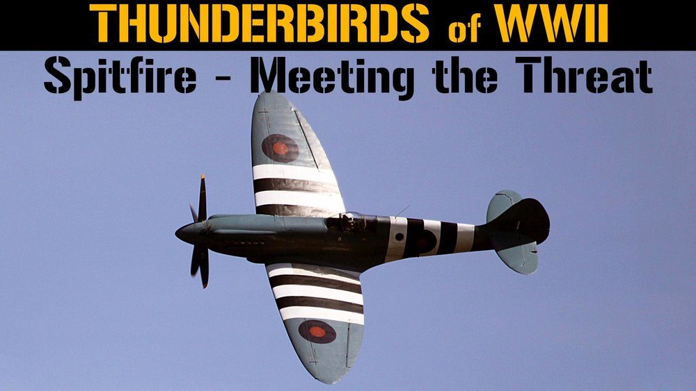 Thunderbirds of WWII: Spitfire - Meeting the Threat -