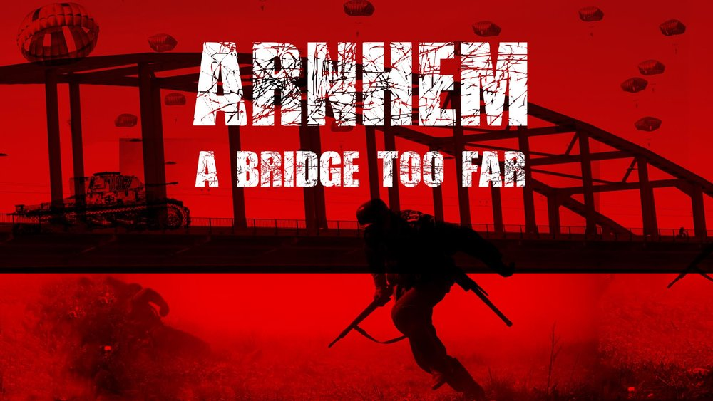 Arnhem: A Bridge Too Far -