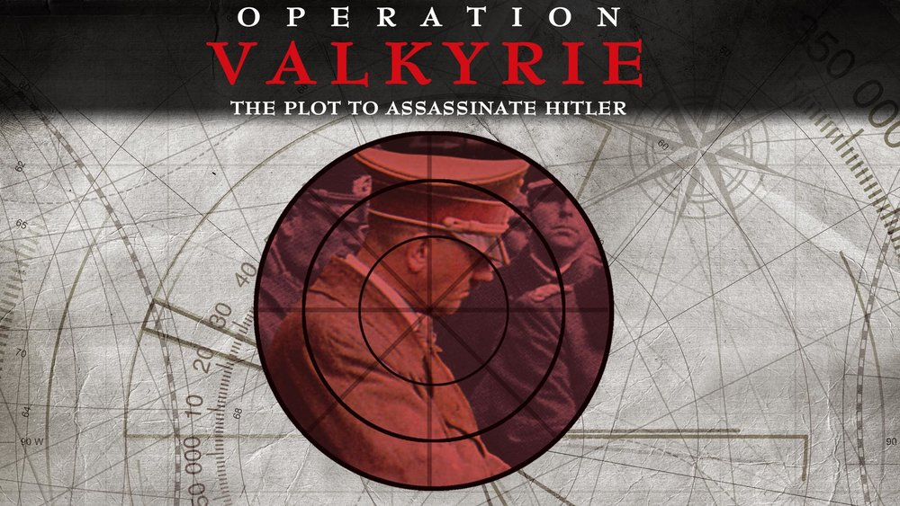 Operation Valkyrie: The Plot to Assassinate Hitler -