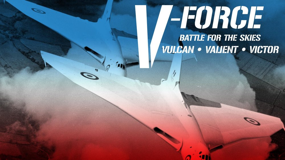 V-Force: Battle For The Skies - Vulcan, Valiant, Victor  -