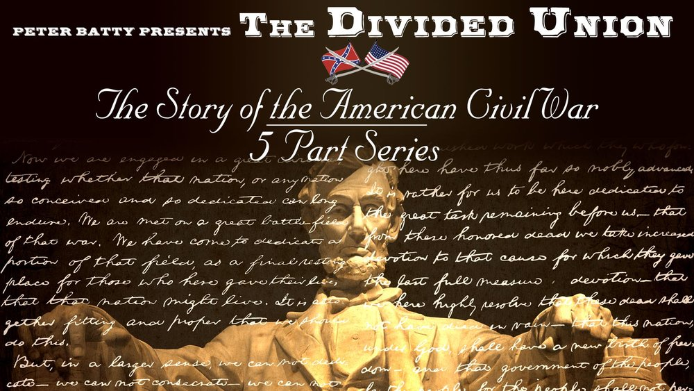 Peter Batty Presents: The Divided Union - The Story of the American Civil War (5 Part Series) -