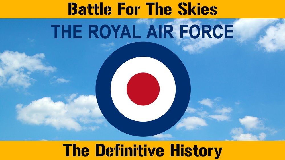 RAF: The Royal Air Force: Battle for the Skies - The Definitive History -